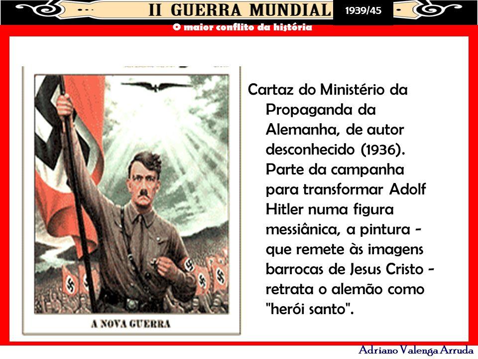 1939/45 O maior conflito da história Adriano Valenga Arruda Cartaz do Ministério da Propaganda da Alemanha, de autor desconhecido (1936). Parte da cam