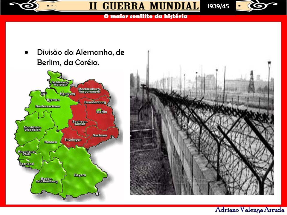 1939/45 O maior conflito da história Adriano Valenga Arruda Divisão da Alemanha, de Berlim, da Coréia.