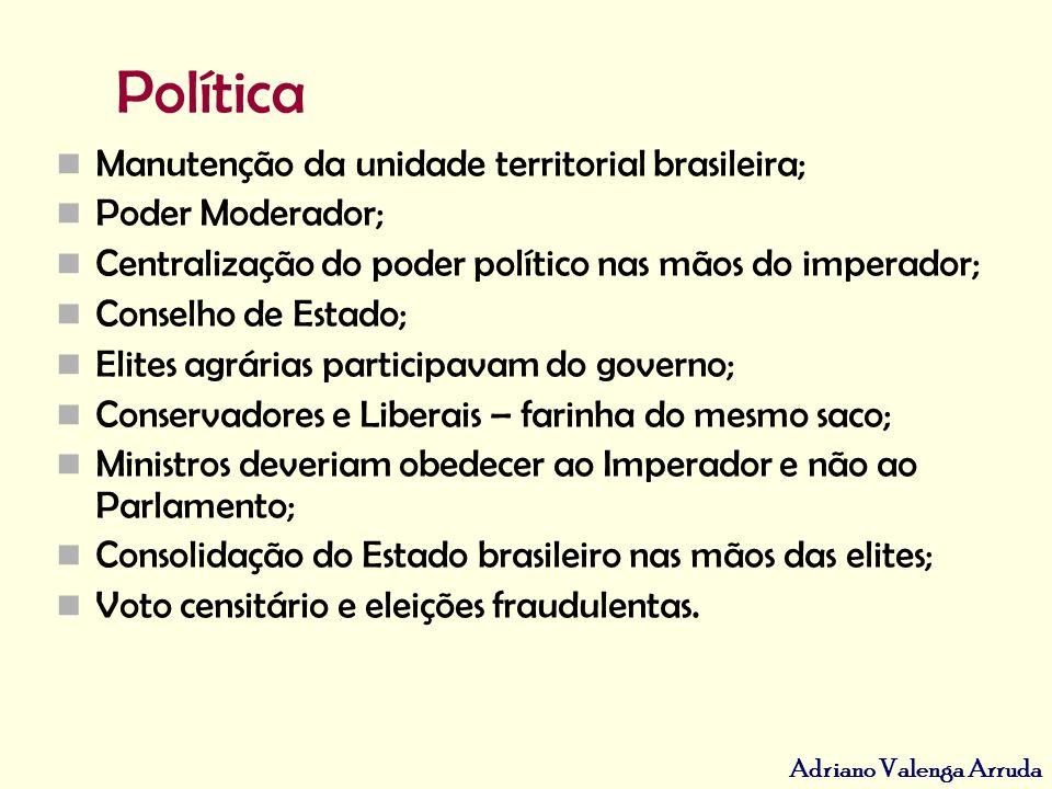 Adriano Valenga Arruda Política Manutenção da unidade territorial brasileira; Poder Moderador; Centralização do poder político nas mãos do imperador;