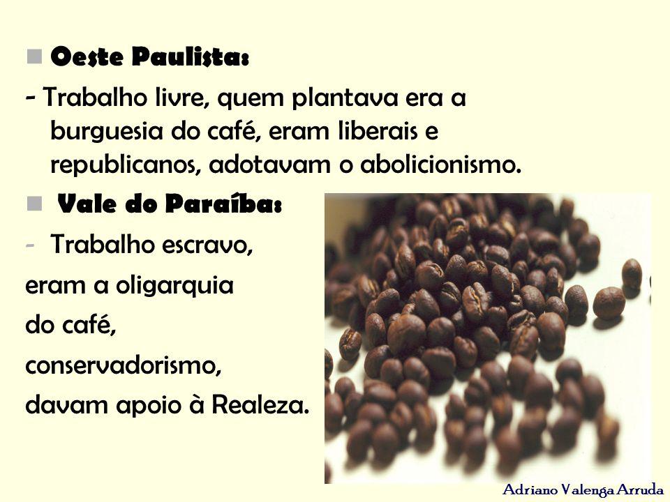 Adriano Valenga Arruda Oeste Paulista: - Trabalho livre, quem plantava era a burguesia do café, eram liberais e republicanos, adotavam o abolicionismo