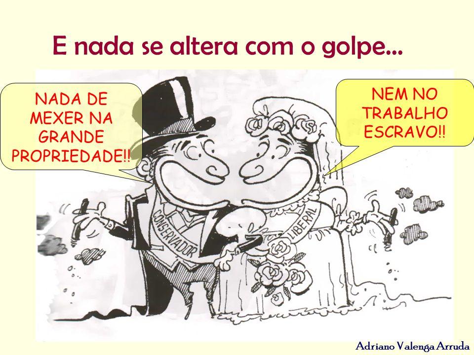 Adriano Valenga Arruda E nada se altera com o golpe... NADA DE MEXER NA GRANDE PROPRIEDADE!! NEM NO TRABALHO ESCRAVO!!