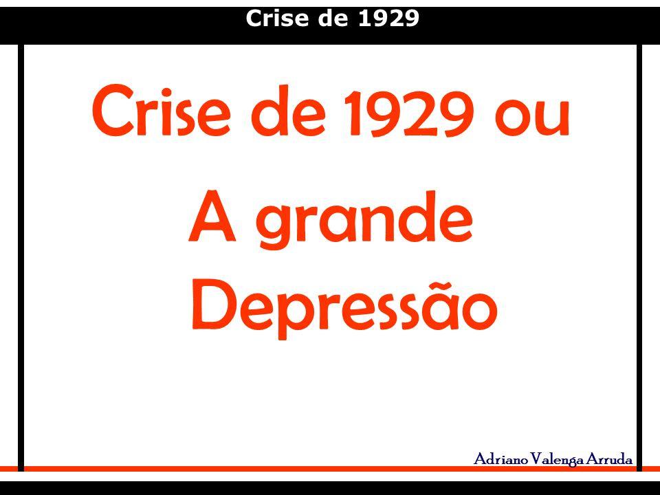 Crise de 1929 Adriano Valenga Arruda Crise de 1929 ou A grande Depressão
