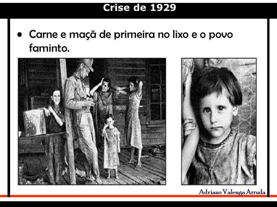 Crise de 1929 Adriano Valenga Arruda Carne e maçã de primeira no lixo e o povo faminto.