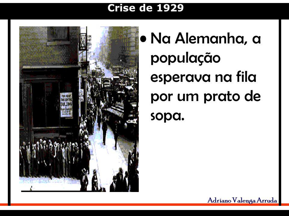 Crise de 1929 Adriano Valenga Arruda Na Alemanha, a população esperava na fila por um prato de sopa.