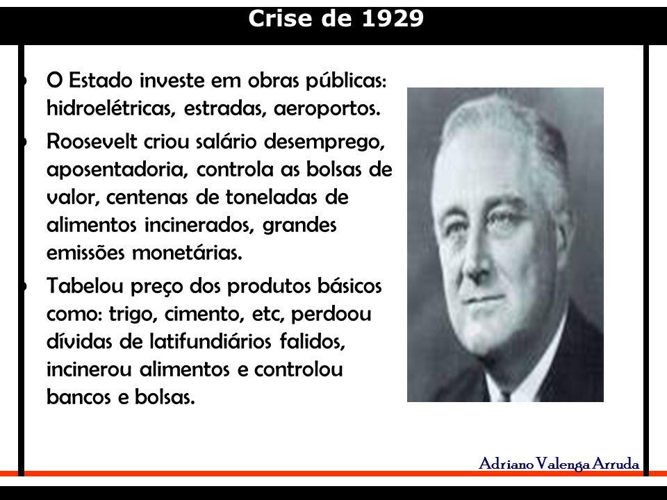 Crise de 1929 Adriano Valenga Arruda O Estado investe em obras públicas: hidroelétricas, estradas, aeroportos.
