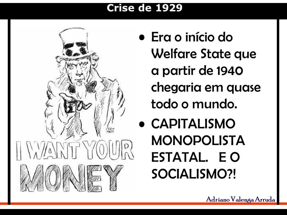 Crise de 1929 Adriano Valenga Arruda Era o início do Welfare State que a partir de 1940 chegaria em quase todo o mundo.
