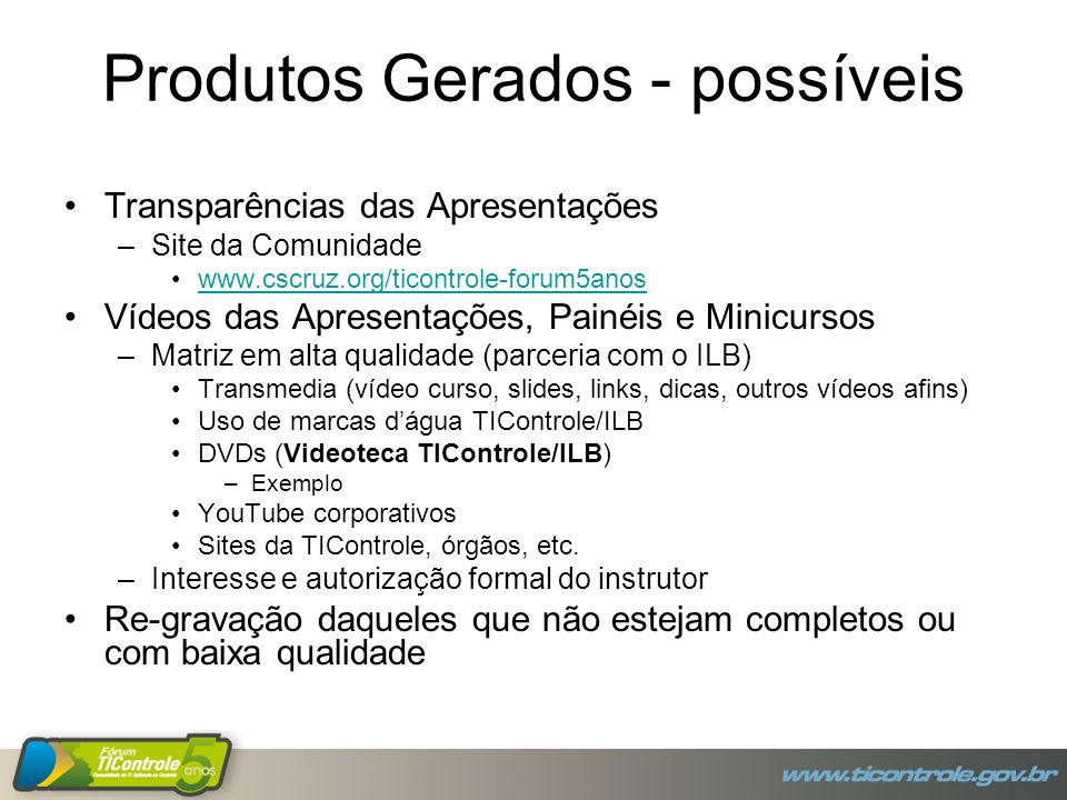 Produtos Gerados - possíveis Transparências das Apresentações –Site da Comunidade www.cscruz.org/ticontrole-forum5anos Vídeos das Apresentações, Painé