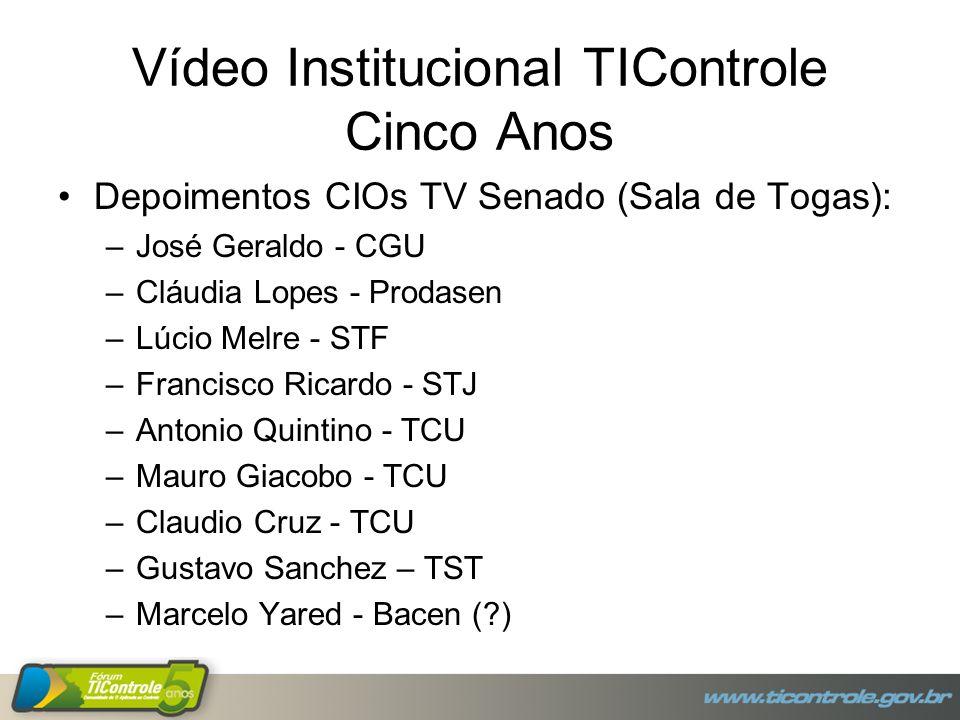 Vídeo Institucional TIControle Cinco Anos Depoimentos CIOs TV Senado (Sala de Togas): –José Geraldo - CGU –Cláudia Lopes - Prodasen –Lúcio Melre - STF