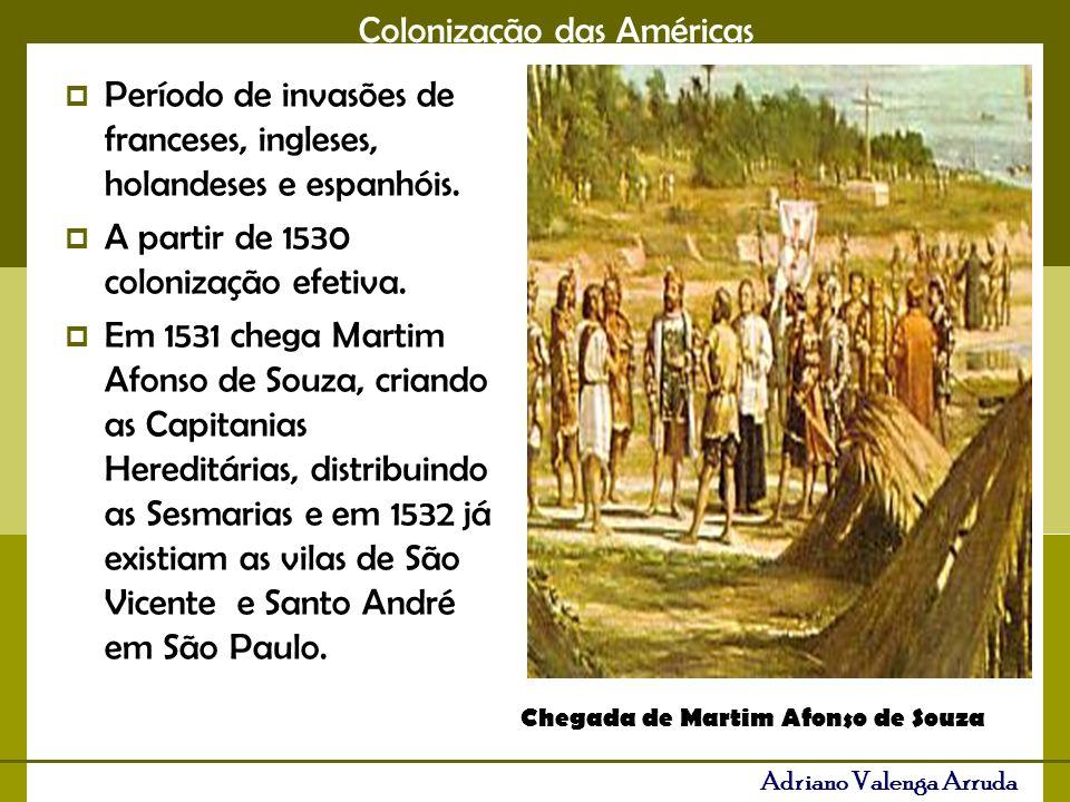 Colonização das Américas Adriano Valenga Arruda Início do Cultivo da Cana de açúcar no litoral brasileiro: latifúndios, escravidão e monocultura.