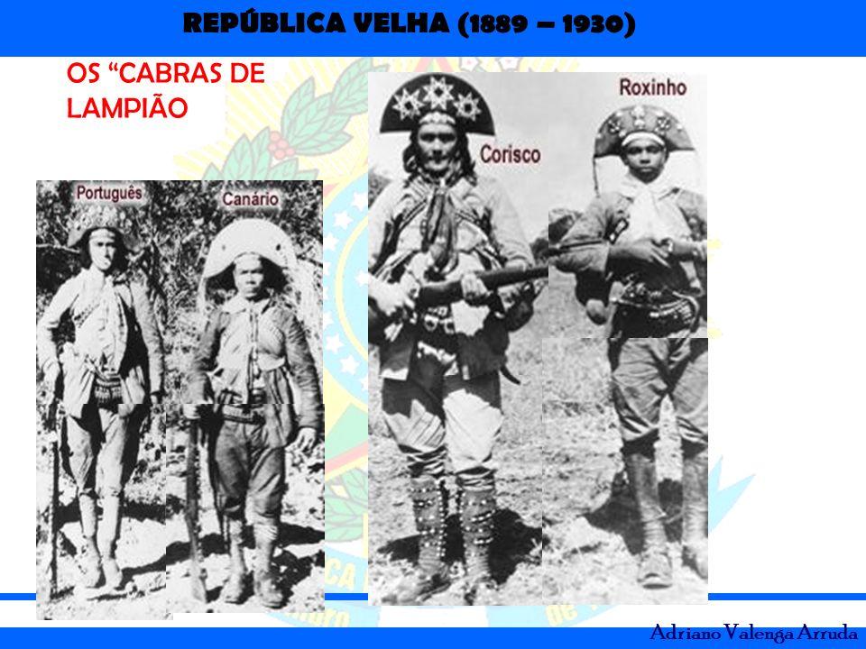 REPÚBLICA VELHA (1889 – 1930) Adriano Valenga Arruda OS CABRAS DE LAMPIÃO