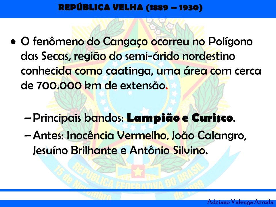 REPÚBLICA VELHA (1889 – 1930) Adriano Valenga Arruda O fenômeno do Cangaço ocorreu no Polígono das Secas, região do semi-árido nordestino conhecida co