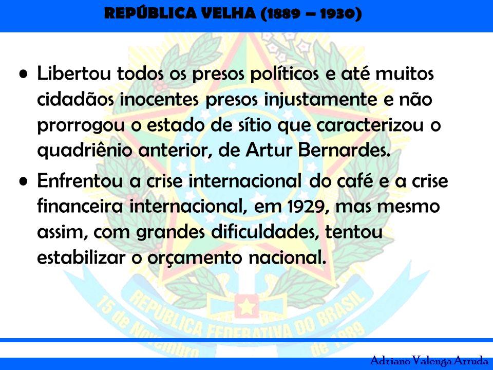 REPÚBLICA VELHA (1889 – 1930) Adriano Valenga Arruda Libertou todos os presos políticos e até muitos cidadãos inocentes presos injustamente e não pror