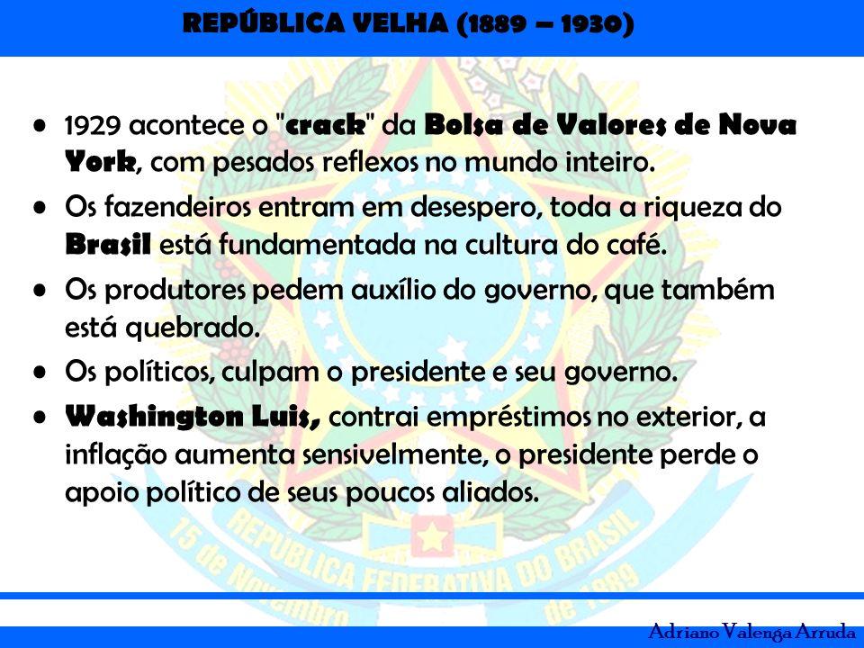 REPÚBLICA VELHA (1889 – 1930) Adriano Valenga Arruda 1929 acontece o