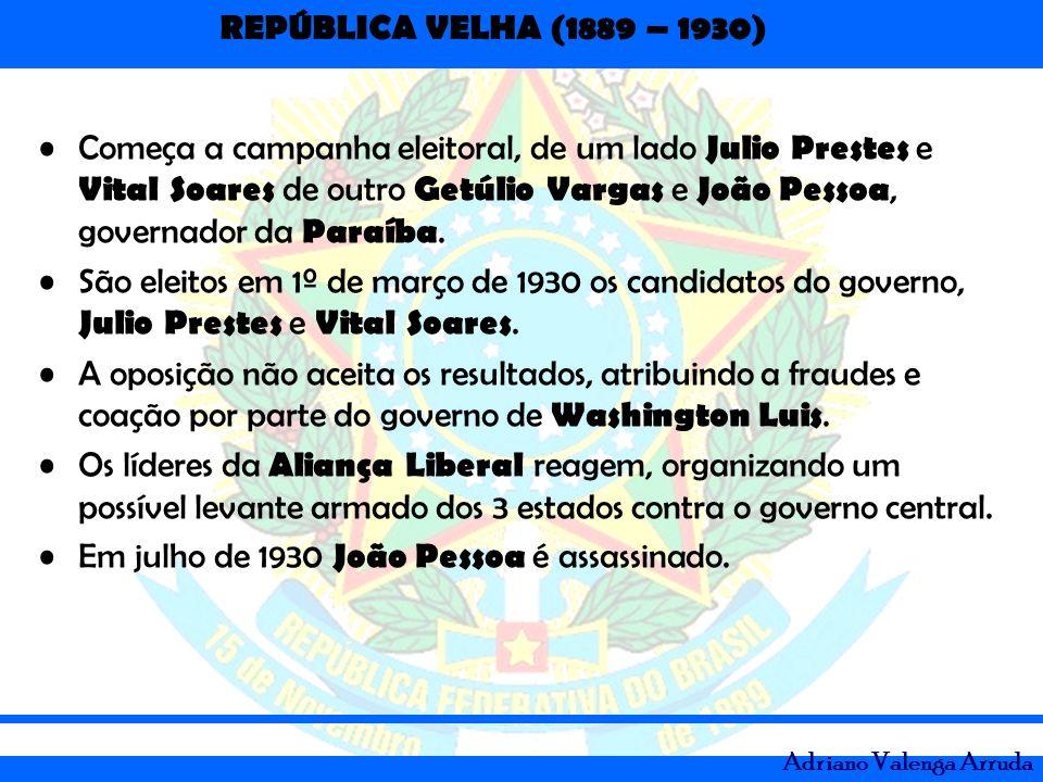 REPÚBLICA VELHA (1889 – 1930) Adriano Valenga Arruda Começa a campanha eleitoral, de um lado Julio Prestes e Vital Soares de outro Getúlio Vargas e Jo