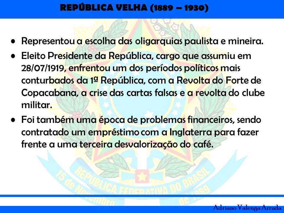 REPÚBLICA VELHA (1889 – 1930) Adriano Valenga Arruda Representou a escolha das oligarquias paulista e mineira. Eleito Presidente da República, cargo q