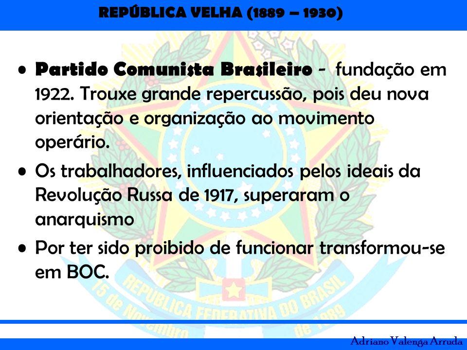 REPÚBLICA VELHA (1889 – 1930) Adriano Valenga Arruda Partido Comunista Brasileiro - fundação em 1922. Trouxe grande repercussão, pois deu nova orienta
