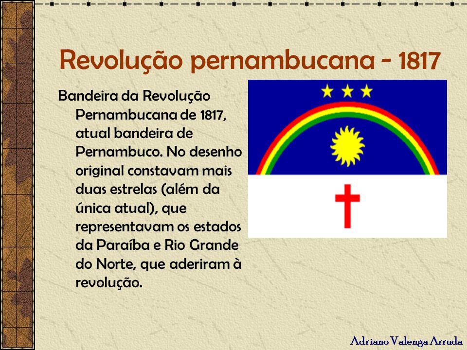 Revolução pernambucana - 1817 Bandeira da Revolução Pernambucana de 1817, atual bandeira de Pernambuco. No desenho original constavam mais duas estrel