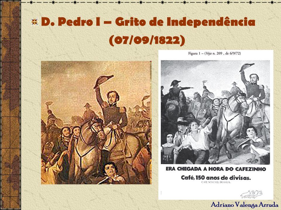 Adriano Valenga Arruda D. Pedro I – Grito de Independência (07/09/1822)