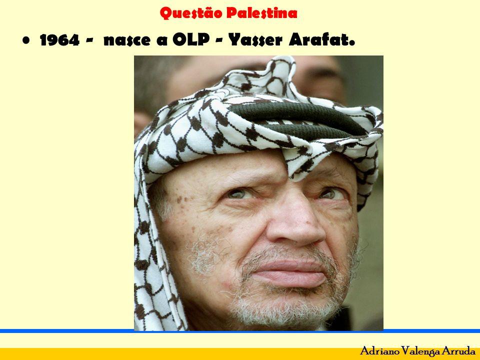 Questão Palestina Adriano Valenga Arruda 1964 - nasce a OLP - Yasser Arafat.