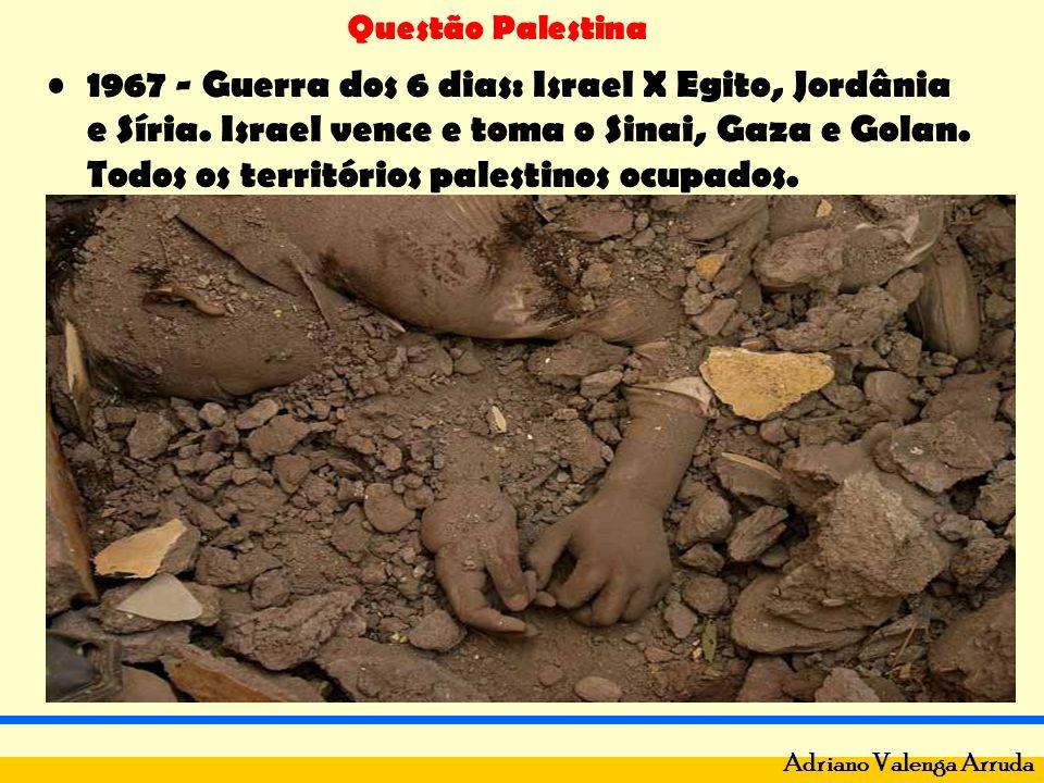 Questão Palestina Adriano Valenga Arruda 1967 - Guerra dos 6 dias: Israel X Egito, Jordânia e Síria. Israel vence e toma o Sinai, Gaza e Golan. Todos