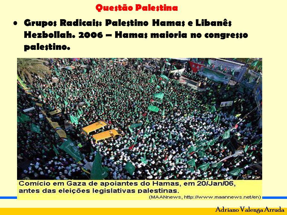 Questão Palestina Adriano Valenga Arruda Grupos Radicais: Palestino Hamas e Libanês Hezbollah. 2006 – Hamas maioria no congresso palestino.