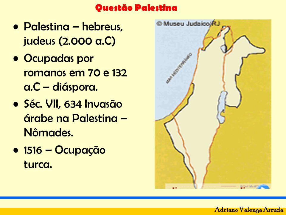 Questão Palestina Adriano Valenga Arruda Palestina – hebreus, judeus (2.000 a.C) Ocupadas por romanos em 70 e 132 a.C – diáspora. Séc. VII, 634 Invasã