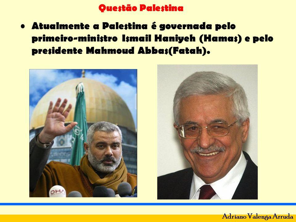 Questão Palestina Adriano Valenga Arruda Atualmente a Palestina é governada pelo primeiro-ministro Ismail Haniyeh (Hamas) e pelo presidente Mahmoud Ab