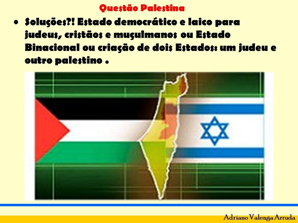 Questão Palestina Adriano Valenga Arruda Soluções?! Estado democrático e laico para judeus, cristãos e muçulmanos ou Estado Binacional ou criação de d