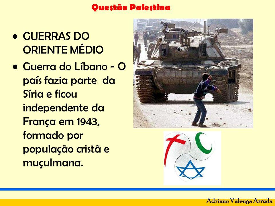 Questão Palestina Adriano Valenga Arruda GUERRAS DO ORIENTE MÉDIO Guerra do Líbano - O país fazia parte da Síria e ficou independente da França em 194