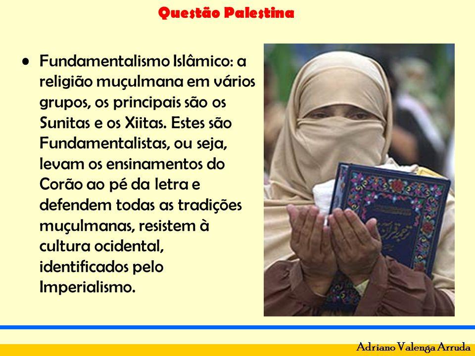 Questão Palestina Adriano Valenga Arruda Fundamentalismo Islâmico: a religião muçulmana em vários grupos, os principais são os Sunitas e os Xiitas. Es