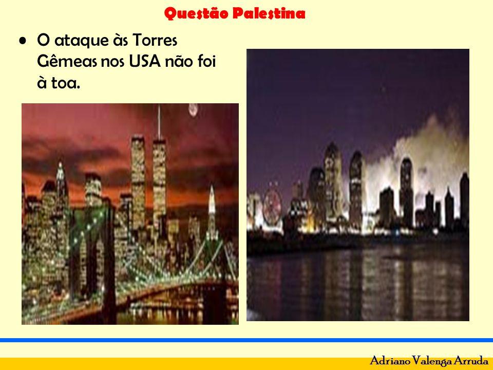 Questão Palestina Adriano Valenga Arruda O ataque às Torres Gêmeas nos USA não foi à toa.
