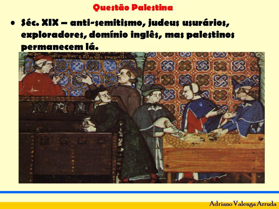 Questão Palestina Adriano Valenga Arruda Séc. XIX – anti-semitismo, judeus usurários, exploradores, domínio inglês, mas palestinos permanecem lá.