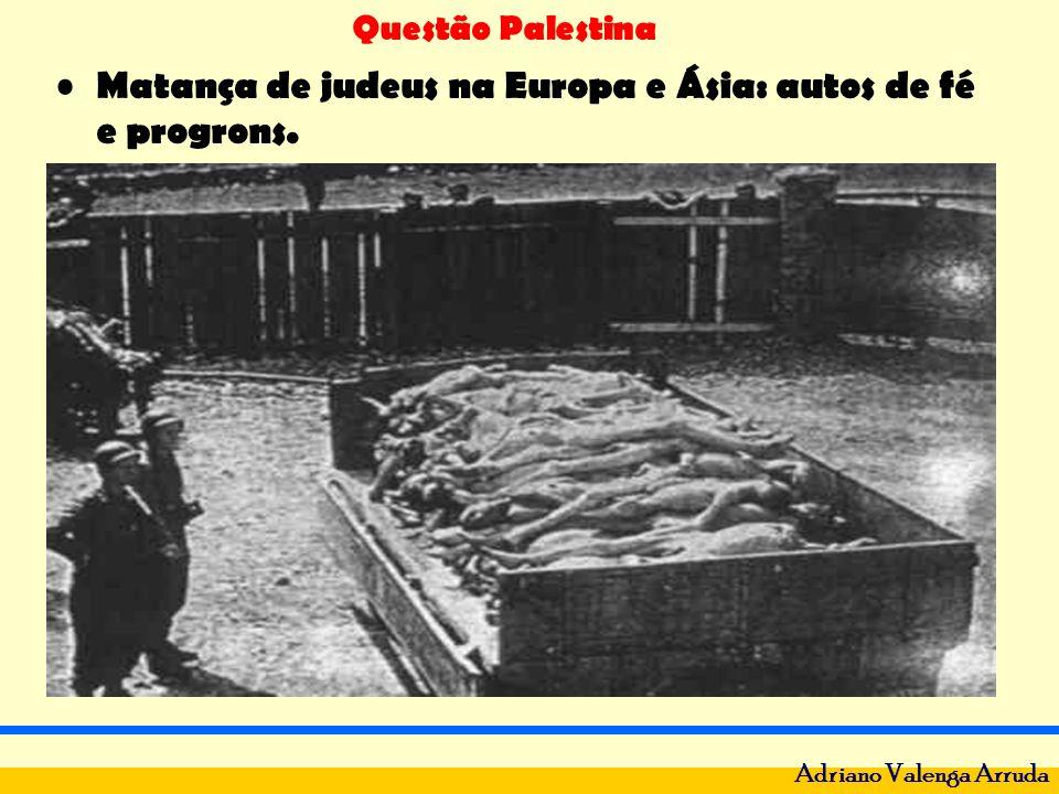 Questão Palestina Adriano Valenga Arruda Matança de judeus na Europa e Ásia: autos de fé e progrons.