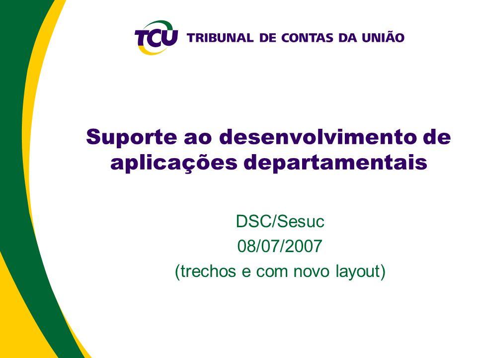 Suporte ao desenvolvimento de aplicações departamentais DSC/Sesuc 08/07/2007 (trechos e com novo layout)
