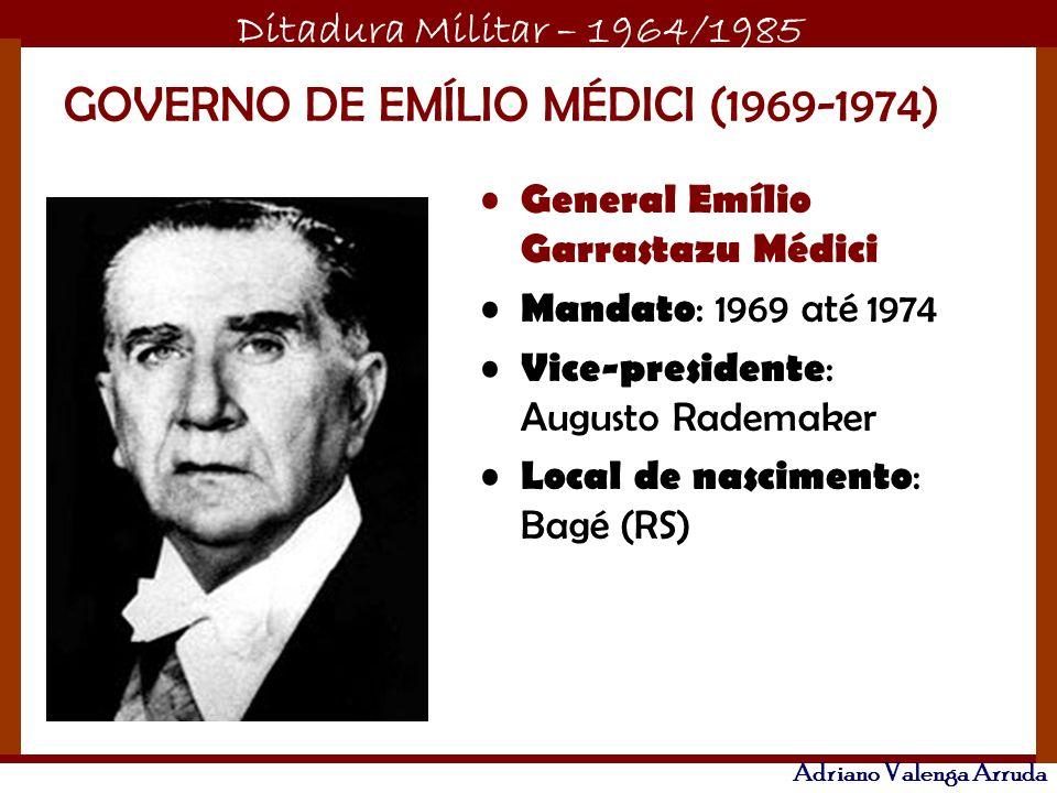 Ditadura Militar – 1964/1985 Adriano Valenga Arruda GOVERNO DE EMÍLIO MÉDICI (1969-1974) General Emílio Garrastazu Médici Mandato : 1969 até 1974 Vice