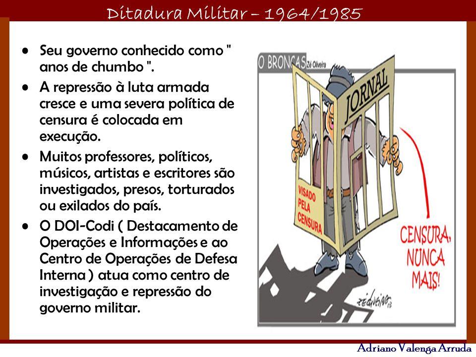 Ditadura Militar – 1964/1985 Adriano Valenga Arruda Seu governo conhecido como