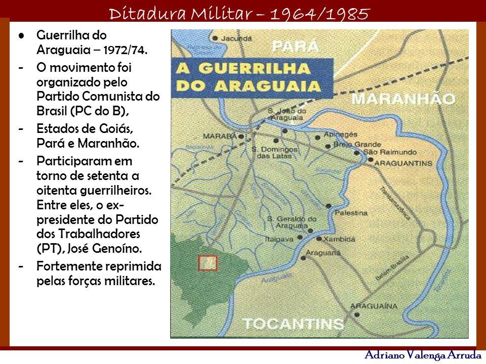 Ditadura Militar – 1964/1985 Adriano Valenga Arruda Guerrilha do Araguaia – 1972/74. -O movimento foi organizado pelo Partido Comunista do Brasil (PC