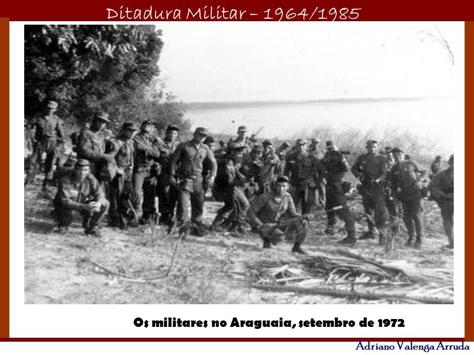 Ditadura Militar – 1964/1985 Adriano Valenga Arruda Os militares no Araguaia, setembro de 1972