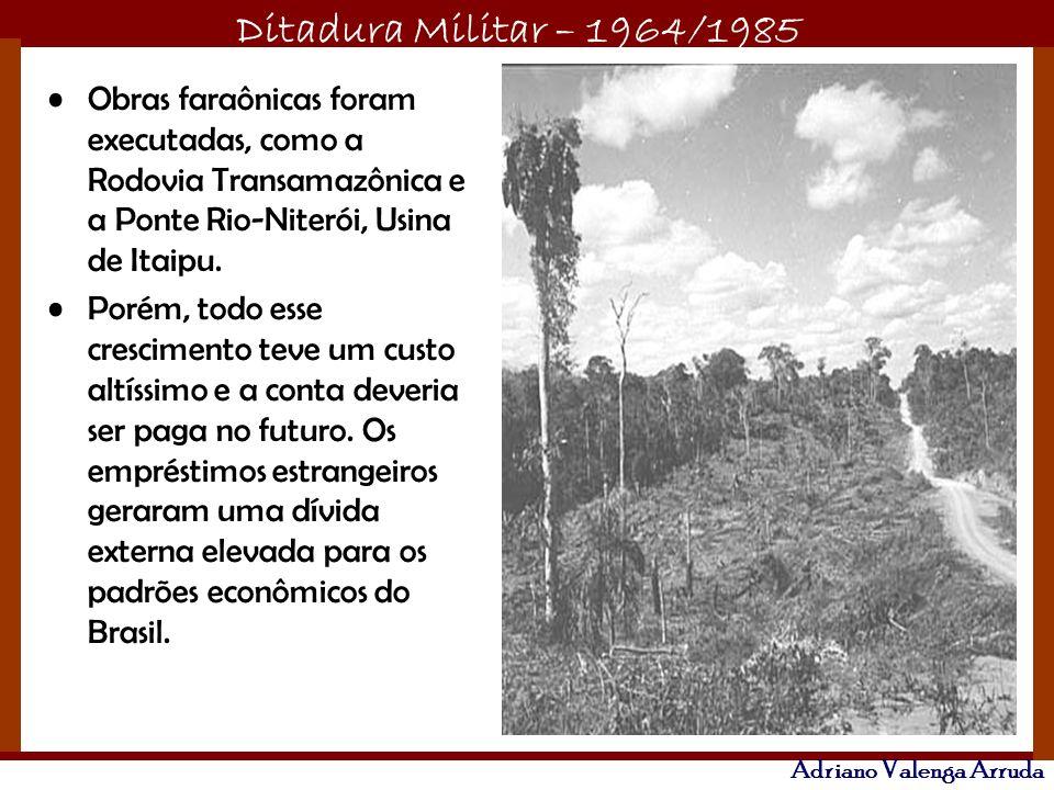 Ditadura Militar – 1964/1985 Adriano Valenga Arruda Obras faraônicas foram executadas, como a Rodovia Transamazônica e a Ponte Rio-Niterói, Usina de I