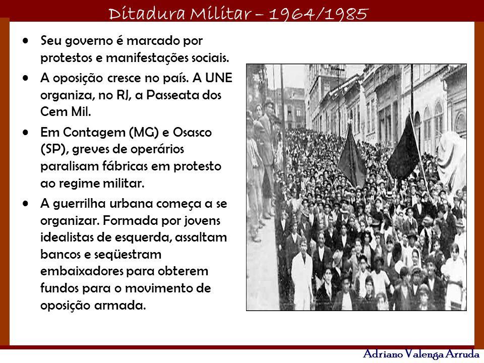 Ditadura Militar – 1964/1985 Adriano Valenga Arruda Seu governo é marcado por protestos e manifestações sociais. A oposição cresce no país. A UNE orga