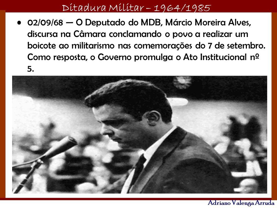 Ditadura Militar – 1964/1985 Adriano Valenga Arruda 12/10/68 Cerca de 1200 estudantes são presos no Congresso clandestino da UNE em Ibiúna (SP).