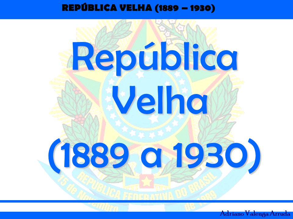 REPÚBLICA VELHA (1889 – 1930) Adriano Valenga Arruda Implantação de um projeto de industrialização liderado pelo ministro da Fazenda, Rui Barbosa.
