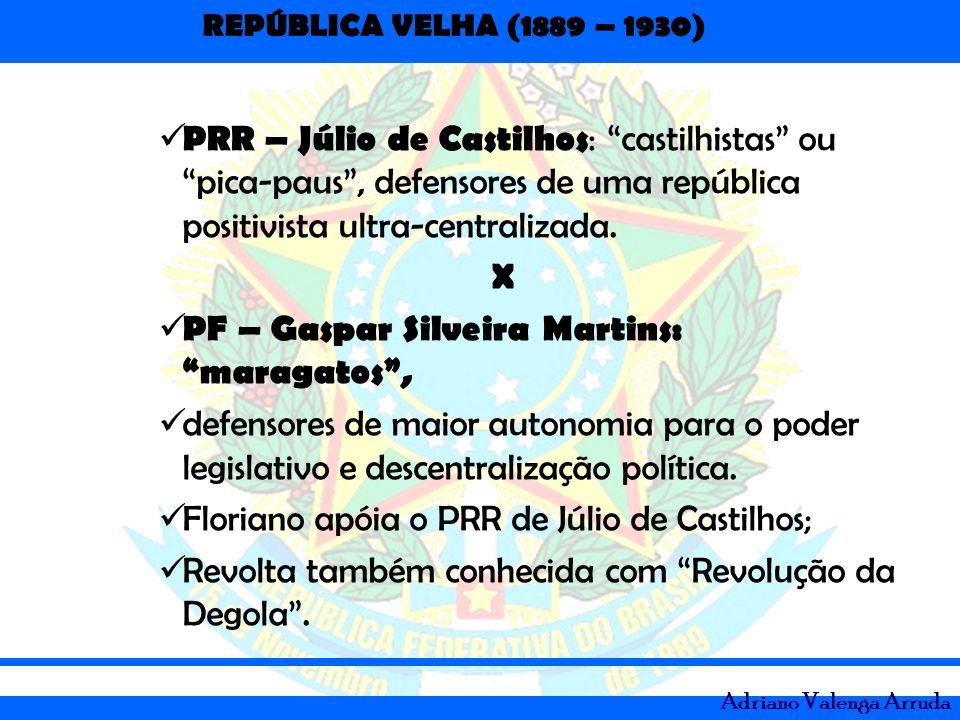 REPÚBLICA VELHA (1889 – 1930) Adriano Valenga Arruda PRR – Júlio de Castilhos : castilhistas ou pica-paus, defensores de uma república positivista ult
