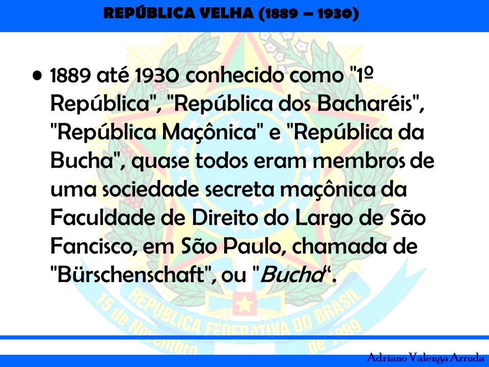 REPÚBLICA VELHA (1889 – 1930) Adriano Valenga Arruda Na república velha, houve três presidentes militares, todos os 3 maçons.
