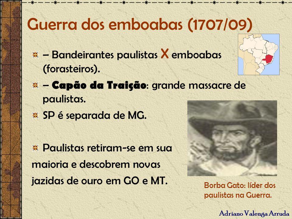Adriano Valenga Arruda Guerra dos emboabas (1707/09) – Bandeirantes paulistas X emboabas (forasteiros). – Capão da Traição : grande massacre de paulis