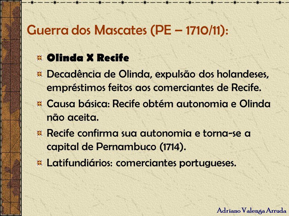 Adriano Valenga Arruda Guerra dos Mascates (PE – 1710/11): Olinda X Recife Decadência de Olinda, expulsão dos holandeses, empréstimos feitos aos comer