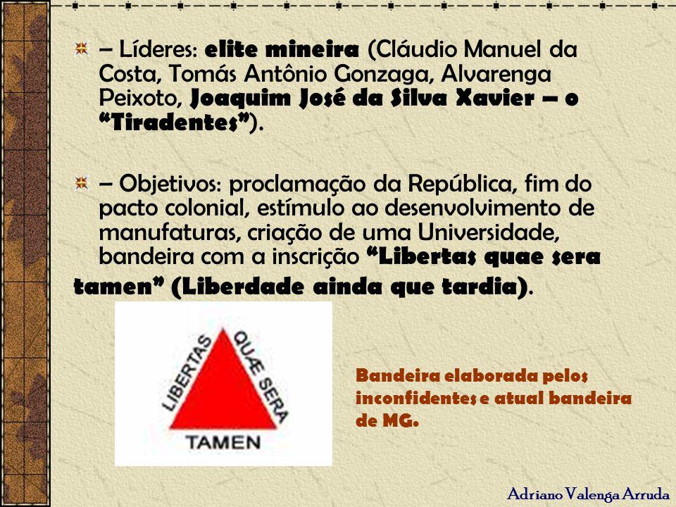 – Líderes: elite mineira (Cláudio Manuel da Costa, Tomás Antônio Gonzaga, Alvarenga Peixoto, Joaquim José da Silva Xavier – o Tiradentes ). – Objetivo