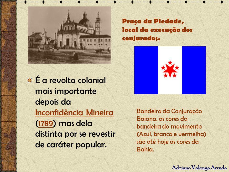 Adriano Valenga Arruda É a revolta colonial mais importante depois da Inconfidência Mineira (1789) mas dela distinta por se revestir de caráter popula