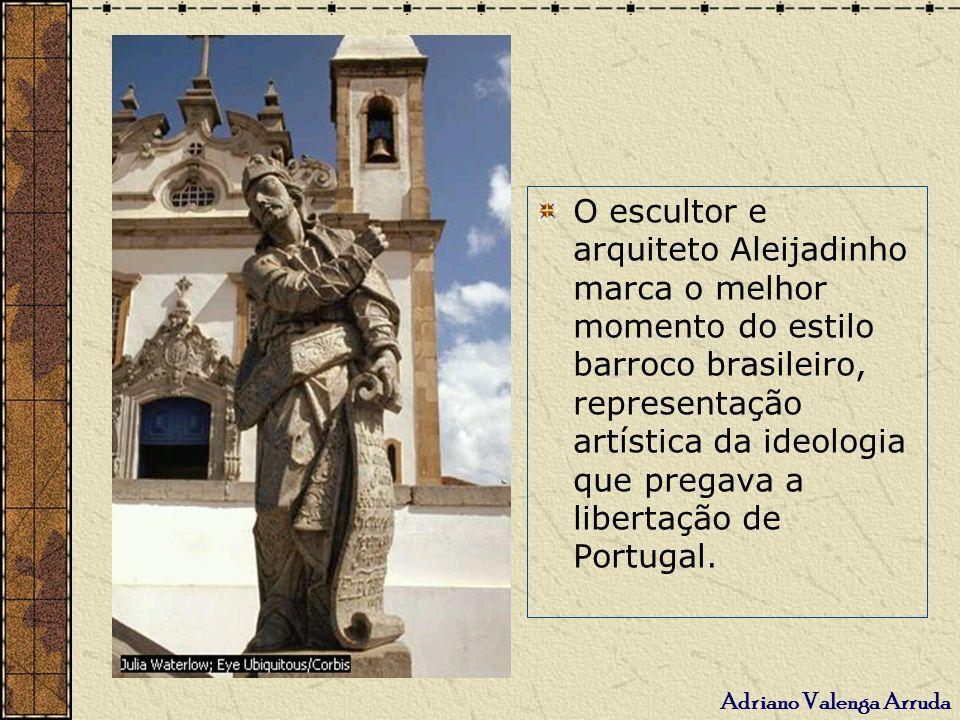 Adriano Valenga Arruda O escultor e arquiteto Aleijadinho marca o melhor momento do estilo barroco brasileiro, representação artística da ideologia qu