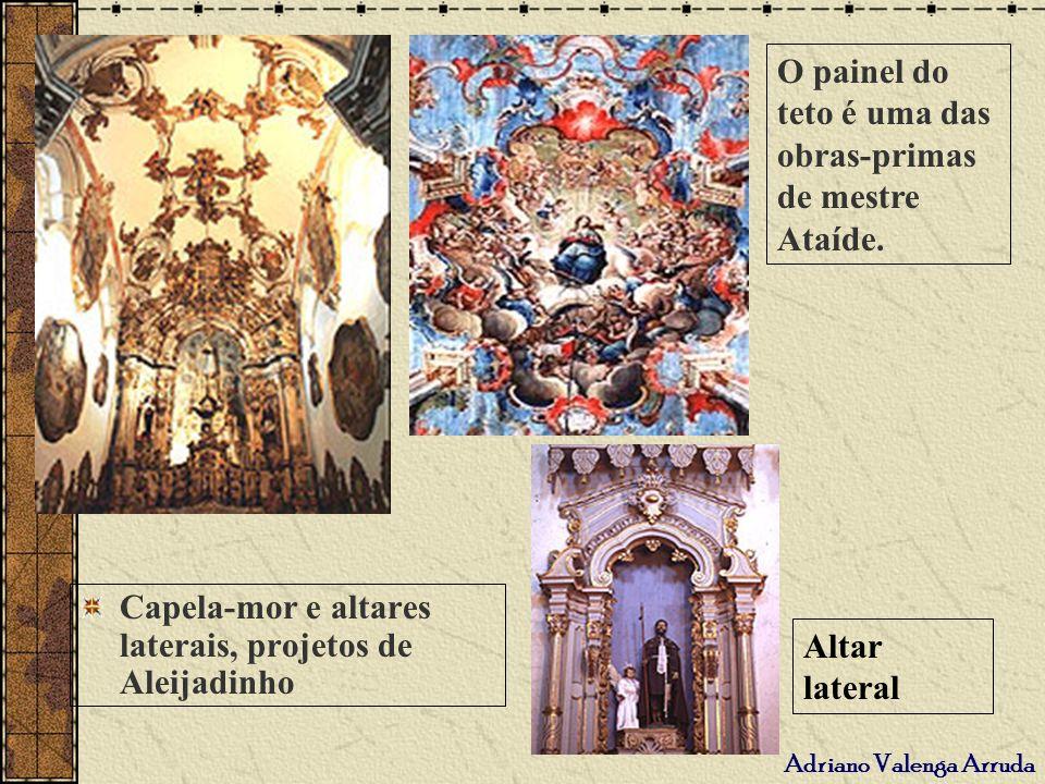 Adriano Valenga Arruda Capela-mor e altares laterais, projetos de Aleijadinho O painel do teto é uma das obras-primas de mestre Ataíde. Altar lateral